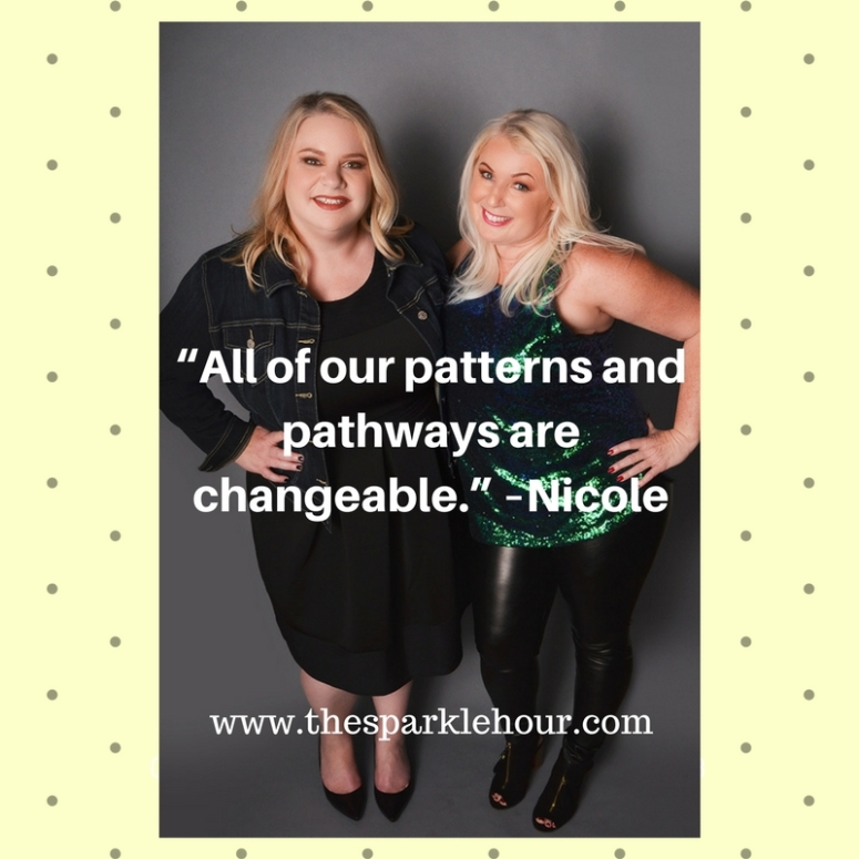 """""""All of our patterns and pathways are changeable."""" –Nicole"""